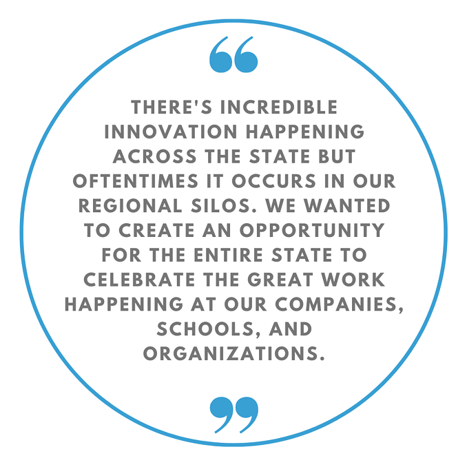 Theres incredible innovation happening across the state but oftentimes it occurs in our regional silos. We wanted to create an opportunity for the entire state to celebrate the great work happening at our comp (2)