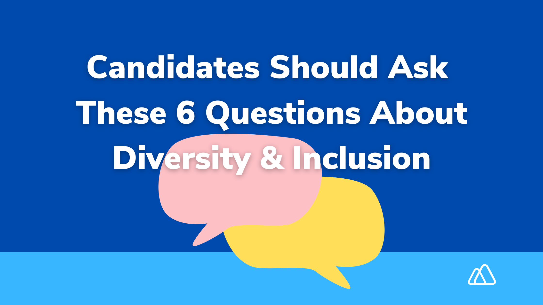 Candidates Should Ask These 6 Questions About Diversity and Inclusion